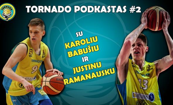 """""""Tornado"""" KM podkastas #2 su Justinu Ramanausku ir Karoliu Babušiu: """"Dabar mūsų planas numeris vienas - krepšinis"""""""